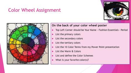 Color Wheel Assignment On the back of your color wheel poster  Top Left Corner should be Your Name – Fashion Essentials – Period  List the primary colors.