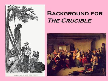 Background for The Crucible. The Crucible's author: Arthur Miller American playwright who combined in his works social awareness with deep insights into.