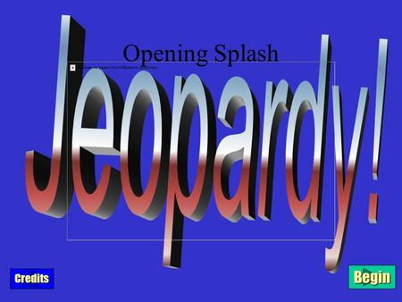 Opening Splash Begin Credits $100 $200 $300 $400 $500 Montagues The Friar Romeo&JulietTroublesOtherCharactersCapulets Title ScreenTitle Screen.