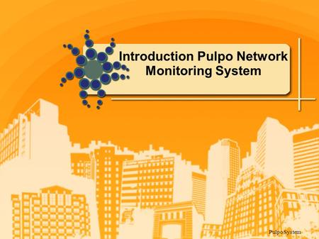 Introduction Pulpo Network Monitoring System Pulpo System.