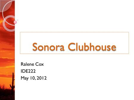 Sonora Clubhouse Ralene Cox IDE222 May 10, 2012. Inspiration Inspiration.