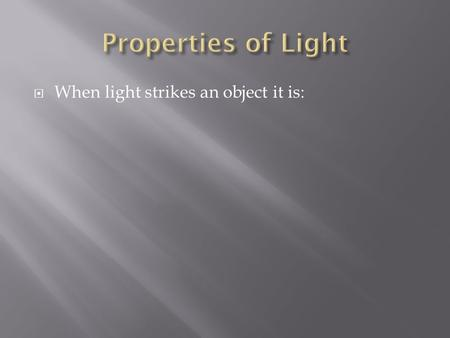  When light strikes an object it is:. 1) Reflected.