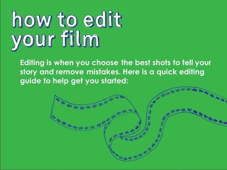 Editing is when you choose the best shots to tell your story and remove mistakes. Here is a quick editing guide to help get you started: