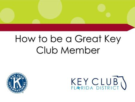 How to be a Great Key Club Member. Help with Membership Recruitment and Retention Service Projects Publicity.