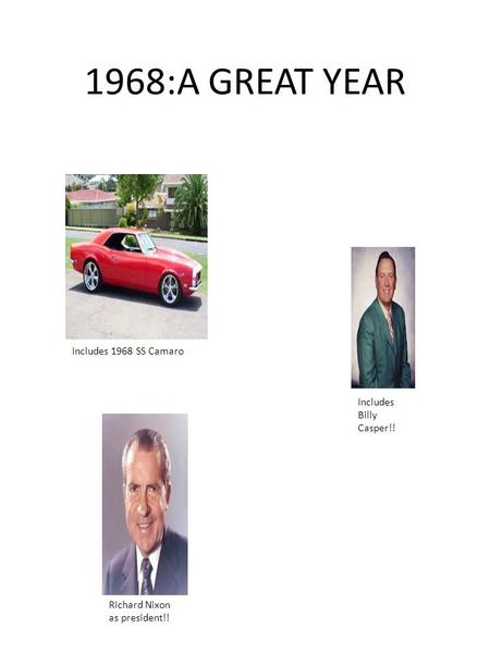 1968:A GREAT YEAR Includes 1968 SS Camaro Includes Billy Casper!! Richard Nixon as president!!
