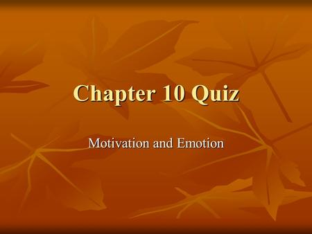 chapter 10 motivation and emotion exammultiple Chapter 10: motivation & emotion red – definition blue - important points  green - important people & contributions motivational theories & concepts.