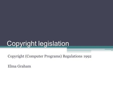 Copyright legislation Copyright (Computer Programs) Regulations 1992 Elma Graham.
