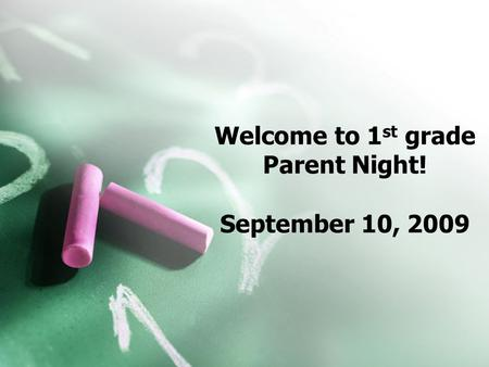Welcome to 1 st grade Parent Night! September 10, 2009.