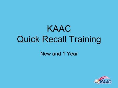 KAAC Quick Recall Training New and 1 Year. Thank you for your willingness to serve! What sets KAAC events apart from most other academic events is the.