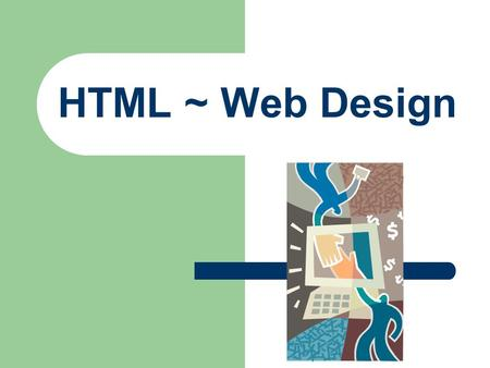 HTML ~ Web Design. Internet vs. Web Internet – Massive network of networks – Networking infrastructure – connects millions of computers forming a network.