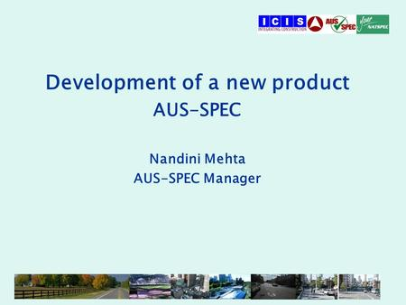 Development of a new product AUS-SPEC Nandini Mehta AUS-SPEC Manager.
