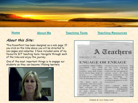 Home Page About MeTeaching Tools About this Site: This PowerPoint has been designed as a web page. If you click on the links above you will be directed.