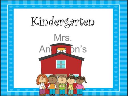 Kindergarten Mrs. Anderson's Class. Tonight… Sign in—Make sure I know how your child is getting home the first day. Label pencil box with name Complete.
