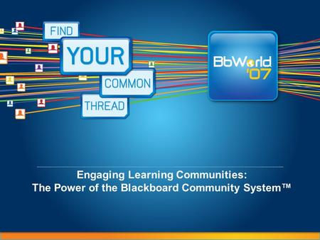 Engaging Learning Communities: The Power of the Blackboard Community System™
