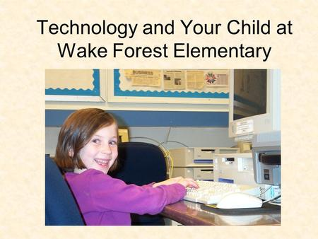 Technology and Your Child at Wake Forest Elementary.