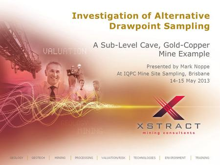 GEOLOGYGEOTECHMININGPROCESSINGVALUATION/RISKTECHNOLOGIESENVIRONMENTTRAINING Investigation of Alternative Drawpoint Sampling A Sub-Level Cave, Gold-Copper.
