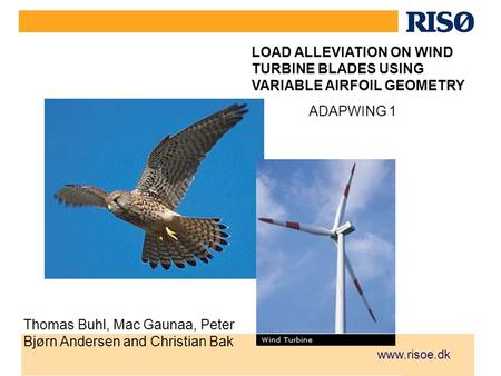 Www.risoe.dk LOAD ALLEVIATION ON WIND TURBINE BLADES USING VARIABLE AIRFOIL GEOMETRY Thomas Buhl, Mac Gaunaa, Peter Bjørn Andersen and Christian Bak ADAPWING.