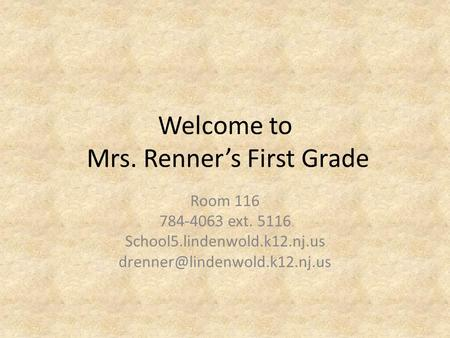 Welcome to Mrs. Renner's First Grade Room 116 784-4063 ext. 5116 School5.lindenwold.k12.nj.us