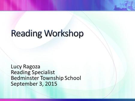 Lucy Ragoza Reading Specialist Bedminster Township School September 3, 2015.