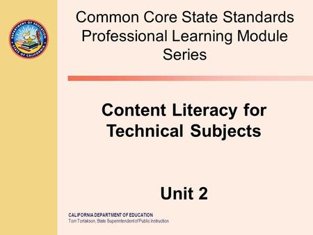 CALIFORNIA DEPARTMENT OF EDUCATION Tom Torlakson, State Superintendent of Public Instruction Common Core State Standards Professional Learning Module Series.