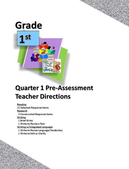 1 Quarter 1 Pre-Assessment Teacher Directions Grade Reading 12 Selected-Response Items Research 4 Constructed-Response Items Writing 1 Brief Write 1 Write.