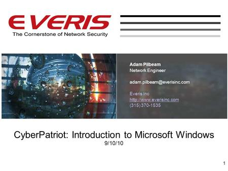CyberPatriot: Introduction to Microsoft Windows 9/10/10 Adam Pilbeam Network Engineer Everis Inc  (315)