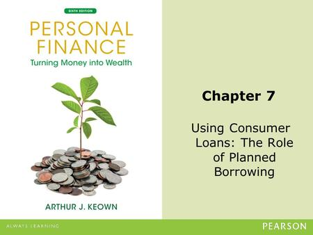 © 2013 Pearson Education, Inc. All rights reserved.7-1 Chapter 7 Using Consumer Loans: The Role of Planned Borrowing.
