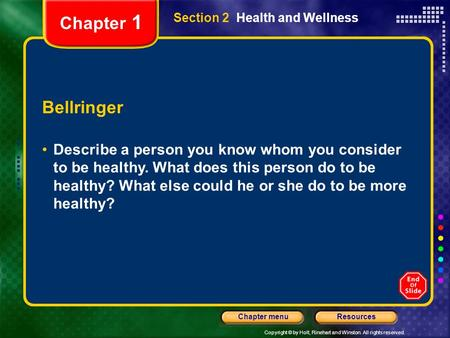 Copyright © by Holt, Rinehart and Winston. All rights reserved. ResourcesChapter menu Section 2 Health and Wellness Bellringer Describe a person you know.