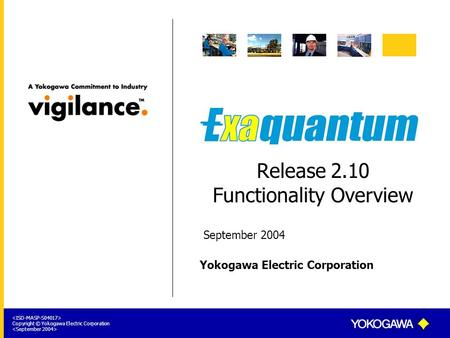Yokogawa Electric Corporation Copyright © Yokogawa Electric Corporation Release 2.10 Functionality Overview September 2004.