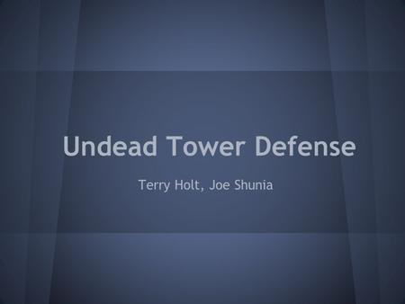 Undead Tower Defense Terry Holt, Joe Shunia. Abstract of Game Story Storyline: An infectious disease has spread across the world to the human and various.