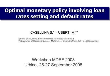 Optimal monetary policy involving loan rates setting and default rates CASELLINA S.* - UBERTI M.** (*) Banca d'Italia, Rome, Italy,