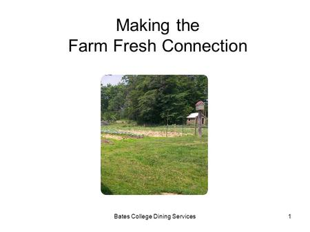 Bates College Dining Services1 Making the Farm Fresh Connection.