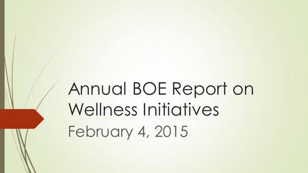 Annual BOE Report on Wellness Initiatives February 4, 2015.