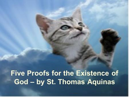 Five Proofs for the Existence of God – by St. Thomas Aquinas.