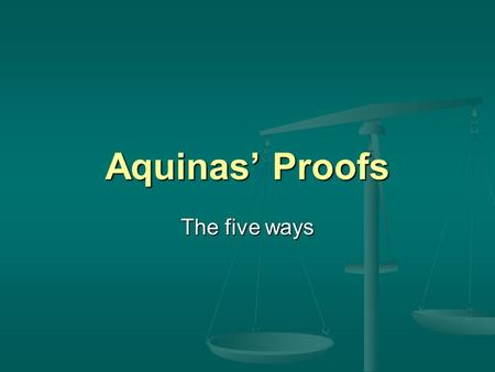Aquinas' Proofs The five ways.
