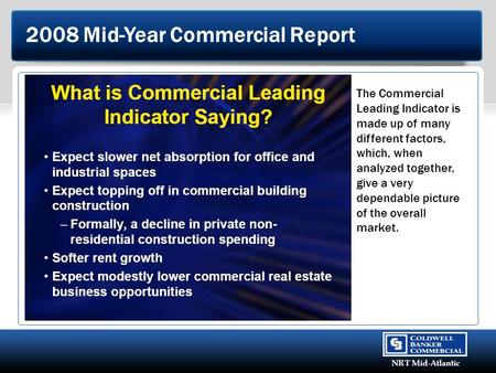© 2008 Coldwell Banker Real Estate Corporation. All Rights Reserved. NRT Mid-Atlantic 2008 Mid-Year Commercial Report The Commercial Leading Indicator.