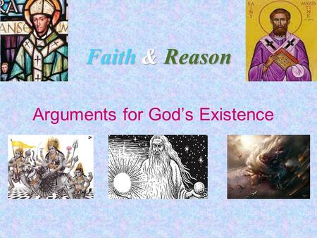Faith & Reason Arguments for God's Existence. The Two Ways of 'Knowing' God  Pure Reason: Many philosophers have created proofs using logic to prove.