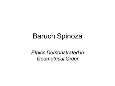 Baruch Spinoza Ethics Demonstrated in Geometrical Order.