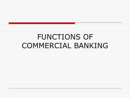 FUNCTIONS OF COMMERCIAL BANKING. www.google.com (Business Studies) Commercial Bank  A commercial bank is a type of financial intermediary. financial.