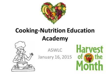 Cooking-Nutrition Education Academy ASWLC January 16, 2015.