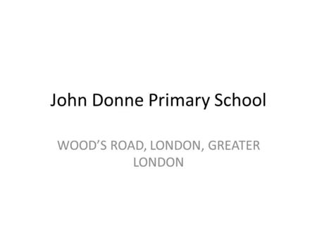 John Donne Primary School WOOD'S ROAD, LONDON, GREATER LONDON.