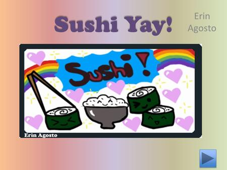 "Sushi Yay! Erin Agosto. Table of Contents ""Money Talk"" ""Health"" ""The Menu"""