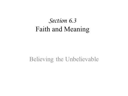 Section 6.3 Faith and Meaning Believing the Unbelievable.