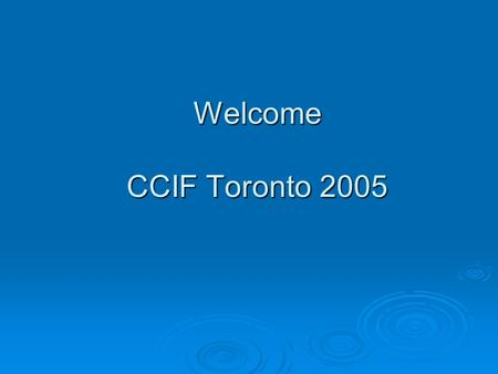 Welcome CCIF Toronto 2005. Canadian Collision Industry Forum Mike Bryan CCIF Administrator.