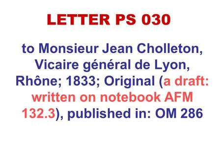 To Monsieur Jean Cholleton, Vicaire général de Lyon, Rhône; 1833; Original (a draft: written on notebook AFM 132.3), published in: OM 286 LETTER PS 030.