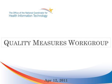 Q UALITY M EASURES W ORKGROUP Apr 12, 2011. Stage 1 CQMs Core Measures Alternate Core Menu Set Stage 1 Clinical Quality Measures.