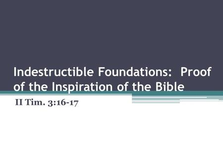 Indestructible Foundations: Proof of the Inspiration of the Bible II Tim. 3:16-17.