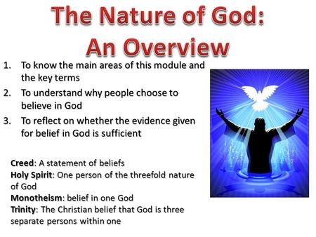 1.To know the main areas of this module and the key terms 2.To understand why people choose to believe in God 3.To reflect on whether the evidence given.