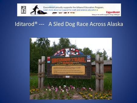 Iditarod® --- A Sled Dog Race Across Alaska www.iditarod.com The Official website for the race provides you with all the information you need to learn.