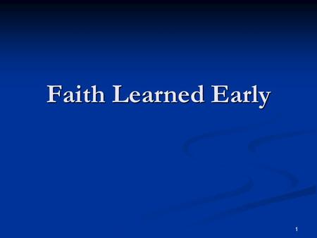 "Faith Learned Early 1. ""Now faith is assurance of (things) hoped for, a conviction of things not seen."" ASV ""Now faith is assurance of (things) hoped."